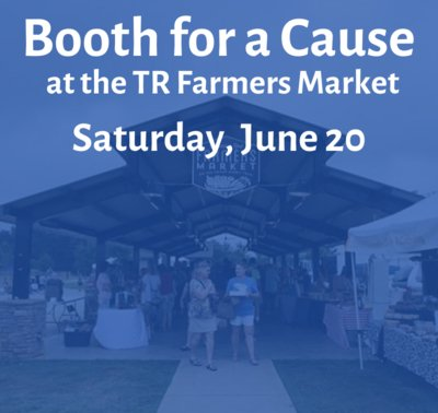 Booth for a Cause at the TR Farmers Market